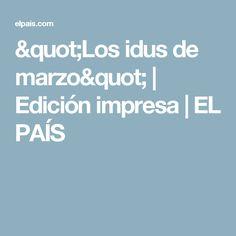 """""""Los idus de marzo""""   Edición impresa   EL PAÍS"""