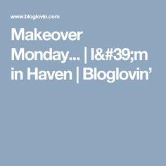 Makeover Monday... | I'm in Haven | Bloglovin'