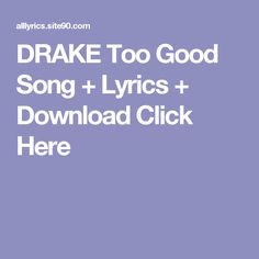 DRAKE Too Good Song + Lyrics + Download  Click Here First Dance Songs, Songs To Sing, Future Evol, Flash Song, Future Purple Reign, Drake Views, Best Song Lyrics, Artist