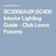 SC300/SC400 Interior Lighting Guide - Club Lexus Forums