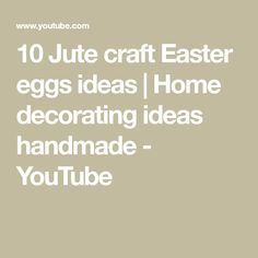 10 Jute craft Easter eggs ideas | Home decorating ideas handmade - YouTube Easter Egg Crafts, Easter Eggs, Jute Crafts, Egg And I, Decorating Ideas, Make It Yourself, Youtube, Handmade, Home Decor