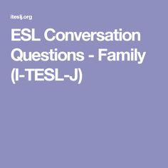 ESL Conversation Questions - Family  (I-TESL-J)