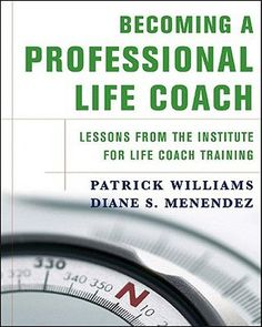 Becoming a Professional Life Coach: Lessons from the Institute of Life Coach Training--sounds great! I could use this!