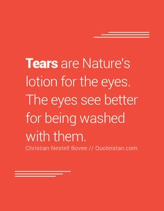 Tears are Nature's lotion for the eyes. The eyes see better for being washed… Tears Quotes, Life Quotes, Cool Eyes, Quote Of The Day, Lotion, Inspirational Quotes, Wellness, Christian, Good Things