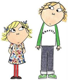 CHARLIE AND LOLA....this show is the cutest show ever and if I ever have children I am naming them after characters in this show.