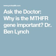 Ask the Doctor: Why is the MTHFR gene important? Dr. Ben Lynch