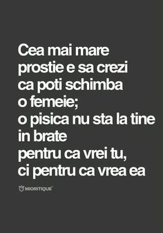 Cea mai mare prostie e sa crezi ca poti schimba o femeie. Funny Picture Quotes, Funny Quotes, Funny Memes, Woman Quotes, Life Quotes, R Words, Motivational Quotes, Inspirational Quotes, Mixed Emotions