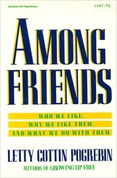 Among Friends: Who We Like, Why We Like Them, and What We Do with Them  https://www.amazon.com/dp/007050413X?m=null.string&ref_=v_sp_detail_page