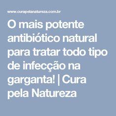 O mais potente antibiótico natural para tratar todo tipo de infecção na garganta! | Cura pela Natureza