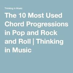 The 10 Most Used Chord Progressions in Pop and Rock and Roll | Thinking in Music