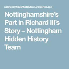Nottinghamshire's Part in Richard III's Story – Nottingham Hidden History Team Leicester Cathedral, Richard Iii, S Stories, Nottingham, Memories, History, Memoirs, Souvenirs, Historia