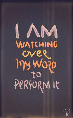 Jeremiah 1:12 He keeps His word