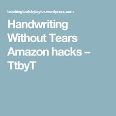 Handwriting Without Tears Amazon hacks – TtbyT