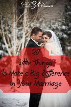 What goes into a joyful and loving marriage? So much of it is really made up of these small things! 20 Little Things to Make a Big Difference in Your Marriage ~ Club31Women