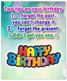 Check out this awesome collection of 100 Funny Birthday Wishes and Messages. Put a smile on your friends faces on the most important day of the year.