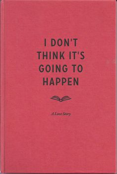 I don't think it's going to happen - a love story. If my love life were a book, this would be it. Comics Sketch, Tittle Ideas, Books To Read, My Books, What Is Reading, Book Title, Mbti, Photos Of The Week, Story Of My Life