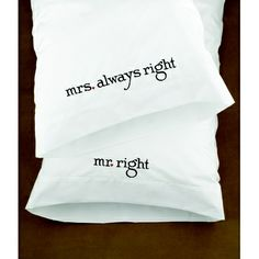 - Mr. Right and Mrs. Always Right Pillowcases!  Super fun for newlyweds or married couples.
