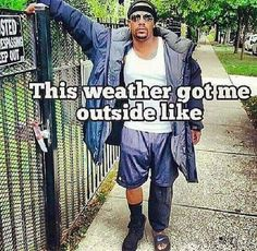 Funny, weather, humor, too funny Ohio Weather, New York Weather, Florida Weather, Cold Weather, Funny Black Memes, Funny Memes, Jokes, White Girl Meme, Funny Cute