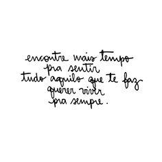 encontre mais tempo pra sentir tudo aquilo que te faz querer viver pra sempre. ♡
