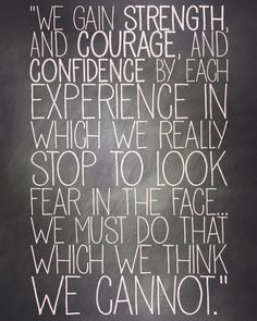 Look fear in the face.We must do the thing we think we cannot do! 3 Day Less Fear Days of Less & More) Words Quotes, Wise Words, Me Quotes, Motivational Quotes, Inspirational Quotes, Sayings, Qoutes, Brave Quotes, Random Quotes