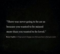 ... you wanted to be missed more than you wanted to be loved. beau Taplin #MercurySaturn