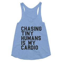 Chasing Tiny Humans is my Cardio Women's tank