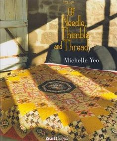 Amazing quilt patterns in this book! Of Needle Thimble and Thread by Michelle Yeo by Motifsbyhand, $69.00
