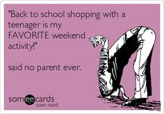 'Back to school shopping with a teenager is my FAVORITE weekend activity!' said no parent ever.