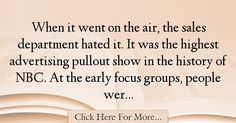 The most popular Dick Wolf Quotes About History - 34652 : When it went on the air, the sales department hated it. It was the highest advertising pullout show in the history of NBC. At the early focus groups, : Best History Quotes Wolf Quotes, History Quotes, Advertising, History, Historical Quotes