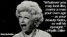 Phyllis Diller on who women should marry! R.I.P. Funny Lady! #marriage #humor #quote