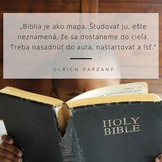 Biblia je ako mapa. Študovať ju, ešte neznamená, že sa dostaneme do cieľa. Treba nasadnúť do auta, naštartovať a ísť. - Ulrich Parzany #sny #auto Prayers, Cards Against Humanity, Bible, Prayer, Beans
