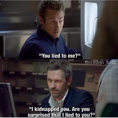 I kidnapped you and you are surprised I lied to you