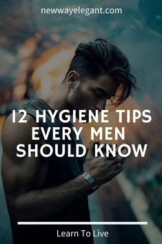 12 Hygiene Tips Every Man Should Men Health Tips, Health And Fitness Articles, Men Tips, Men Style Tips, Guys Grooming, Personal Hygiene, Personal Care, Every Man, How To Look Better
