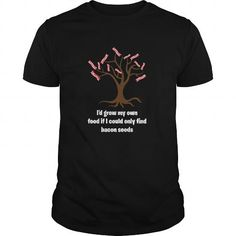 Awesome Tee Id Grow My Own Food If I Could Find Bacon Seeds Funny Shirt T-Shirts