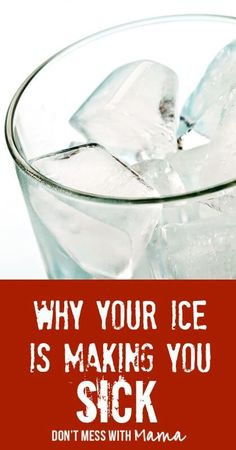 Why Your Ice is Making You Sick - http://DontMesswithMama.com