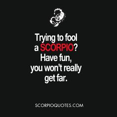 Trying to fool a Scorpio? Have Fun, You Won't Really Get Far.