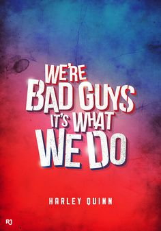 """""""We're bad guys, it's what we do."""" - Harley Quinn in 'Suicide Squad'"""