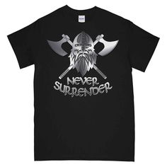 NEVER SURRENDER AXE Printed T-Shirt New T Shirt Design, Shirt Designs, Cool Graphic Tees, Axe, Cool Designs, Military, Printed, Mens Tops, Shirts