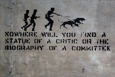"""""""Nowhere will you find a statue of a critic or the biography of a committee."""" -Banksy Early Rare Pieces London"""