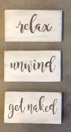 A personal favorite from my Etsy shop https://www.etsy.com/listing/507582522/relax-unwind-get-naked-wood-sign-set-of