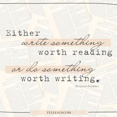 Either write something worth raeding or do something worth writing -Benjamin Franklin Wise Quotes, Lyric Quotes, Words Quotes, Quotes To Live By, Funny Quotes, Sayings, Happy Quotes, Inspirational Words Of Wisdom, Word Of Advice