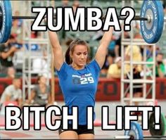 ZUMBA. Lifting. Body Building. Cross Fit. Weight Training. Strength Training. Fit Girls. Gym. Competition. Motivation. Quotes. Meme.