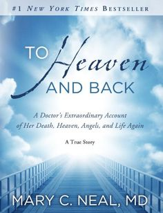 To Heaven and Back: A Doctor's Extraordinary Accounyt of Her Death, Heaven, Angels, and Life Again: A True Story  ($7.99)