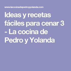 Ideas y recetas fáciles para cenar 3 - La cocina de Pedro y Yolanda