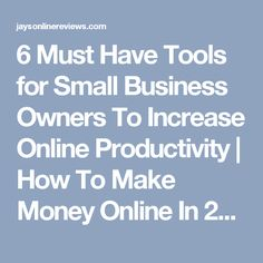 6 Must Have Tools for Small Business Owners To Increase Online Productivity | How To Make Money Online In 2017 Training – Teaching You The Ins And Outs Of Making Money On The Internet Through Affiliate Marketing.