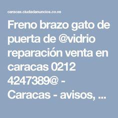 Freno brazo gato de puerta de @vidrio reparación venta en caracas 0212 4247389@ - Caracas - avisos, clasificados gratis