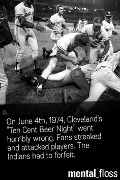 """The Cleveland Indians tried """"Ten Cent Beer Night"""" only once."""