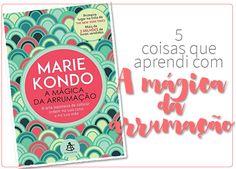 Marie Kondo:5 coisas que aprendi com a guru da organização e o PDF gratuito do livro A Mágica da Arrumação, que promete colocar sua casa e sua vida em ordem