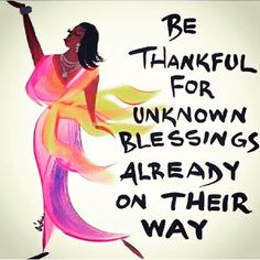 Be Thankful For Unknown Blessings Already On Their Way
