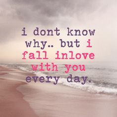 i dont know why, but i fall inlove with you every day - quotes - quote - relationships - sweet